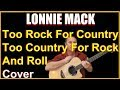 Too Rock For Country Too Country For Rock N Roll Cover - Lonnie Mack