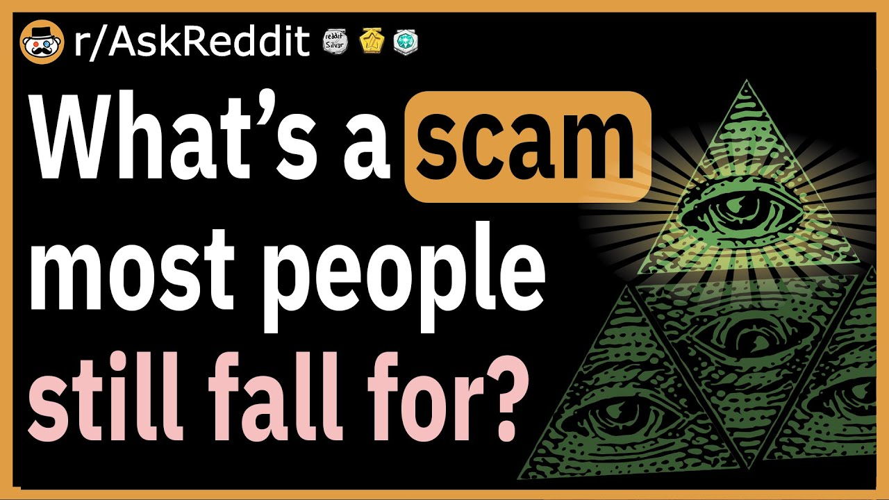 What is a scam most people still fall for? - (r/AskReddit)