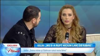 Iulia Vantur Intre Mine Si Salman Totul E Bine