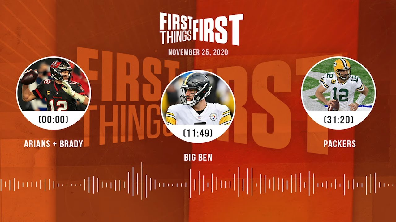 Arians + Brady, Big Ben, Packers (11.25.20) | FIRST THINGS FIRST Audio Podcast
