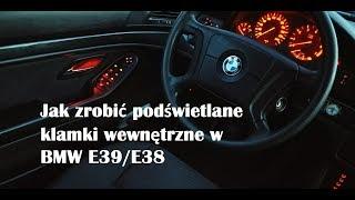 Jak Zrobić Podświetlane Klamki Wewnętrzne W Bmw E39/E38 - Poradnik