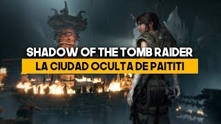 Gameplay Shadow of the Tomb Raider: La ciudad oculta de Patiti