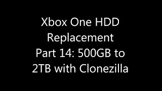 Xbox One Internal Hard Drive Replacement Part 14: 500GB to 2TB with Clonezilla