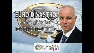 EURO DISASTRO   Perché gli italiani non hanno ancora capito