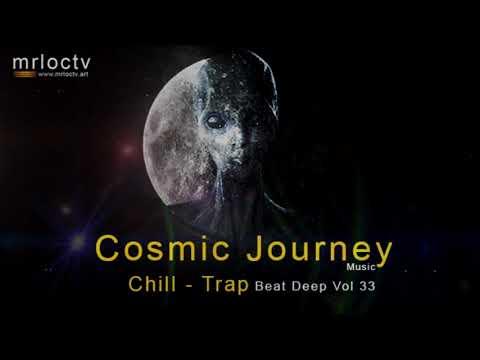 Hành trình vũ trụ - Cosmic Journey | Chill - Trap - Beat Deep Vol 33