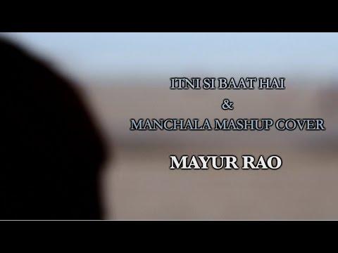 Itni Si Baat Hai & Manchala Mashup Cover | Mayur...