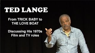 Ted Lange - From Trick Baby to The Love Boat (Acting in the 70s)