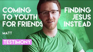 Matt's Testimony | Coming to Youth for Friends but Finding Jesus