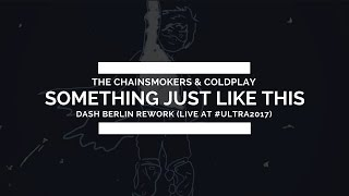 The Chainsmokers & Coldplay - Something Just Like This (Dash Berlin Rework) [Live @ #Ultra2017]