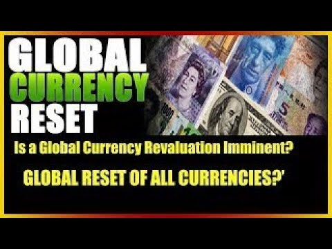 Important News Is A Global Currency Revaluation Imminent Reset Of All Currencies