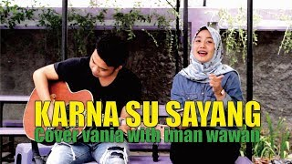 Karna Su Sayang Near Feat  Dian Sorowea Rearrange Version Live Cover By Vania With Iman Wawan