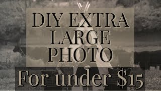 $15 DIY EXTRA LARGE WALL PHOTO