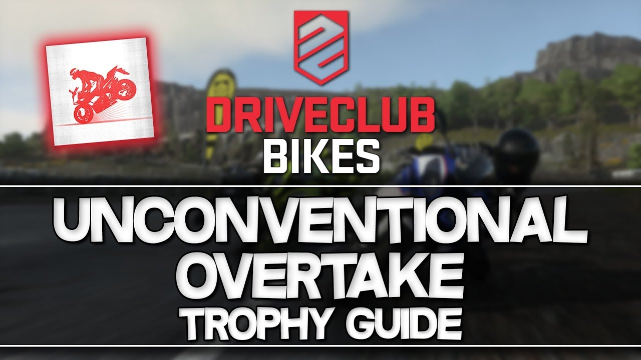 Driveclub Bikes Unconventional Overtake Trophy Guide