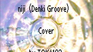 niji (Denki Groove) Cover by TOKA102.