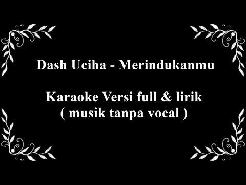 Dash Uciha - Merindukanmu Karaoke Versi full  & lirik ( musik tanpa vocal ) HD