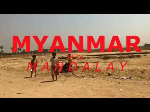 MYANMAR Pt IV - Mandalay