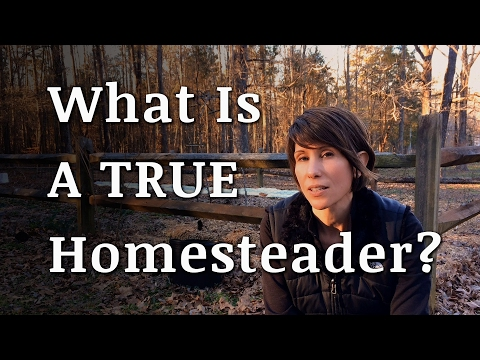 What is a TRUE Homesteader