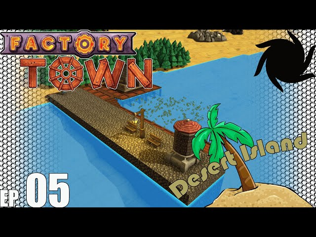 Factory Town Desert Island - E05 - Thinking About a Port