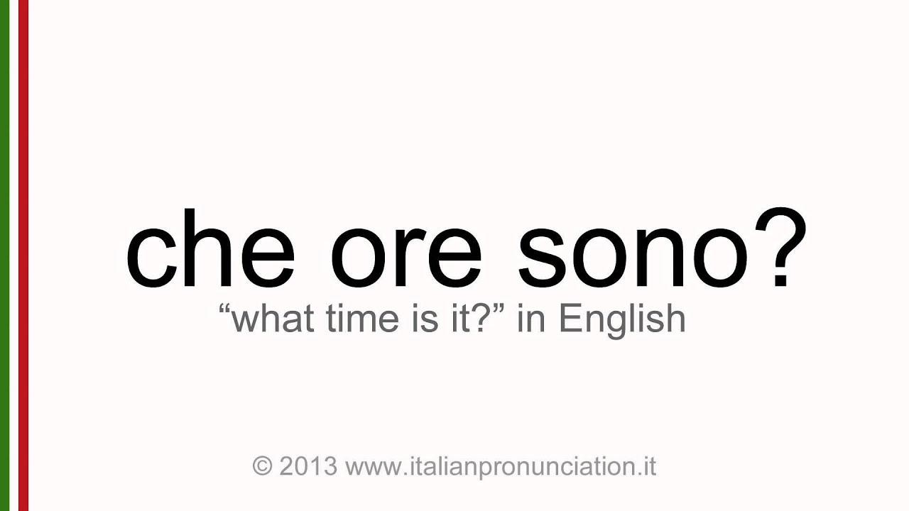 Italian pronunciation of che ore sono what time is it for Che ore sono a detroit