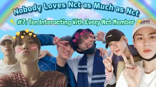 Nobody Loves Nct as Much as Nct #7: Ten Interacting With Every Nct Member
