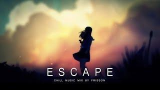 ESCAPE | A Chill Mix