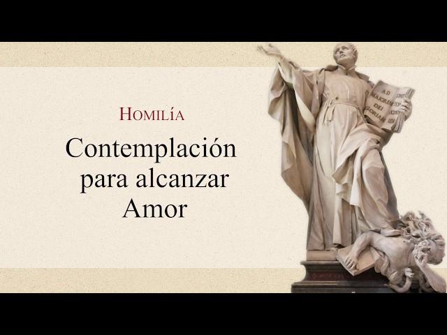 19 Homilía: Contemplación para alcanzar amor - P. Gustavo Lombardo