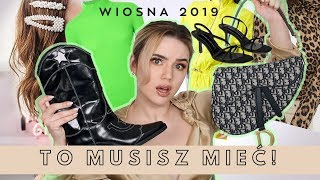 TO MUSISZ MIEĆ W SZAFIE! WIOSNA 2019 must have