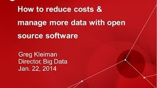 How to Reduce Costs & Manage More Data with Open Source Software - Red Hat  Session 13 Big Data 2014