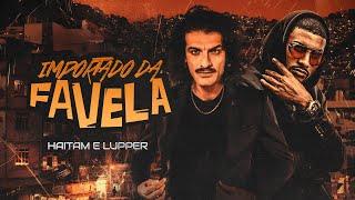 Haitam e Lupper -  Importado da Favela (Official Video)