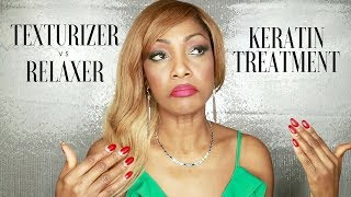 KERATIN TREATMENT, RELAXER, TEXTURIZER | WHAT'S THE BEST ONE FOR YOUR HAIR?