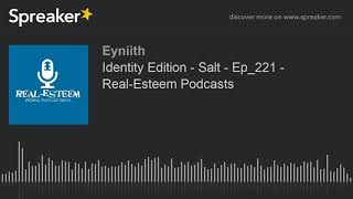 Identity Edition - Salt - Ep_221 - Real-Esteem Podcasts