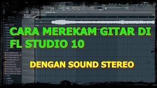TUTORIAL RECORDING - cara merekam gitar  di fl studio 10