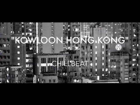 CHILLBEAT - KOWLOON HONG KONG (MUSIC VIDEO)