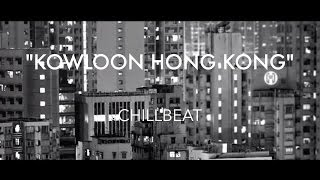 CHILLBEAT - KOWLOON HONG KONG (MUSIC VIDEO)