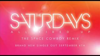 The Saturdays - All Fired Up (The Space Cowboy Remix)