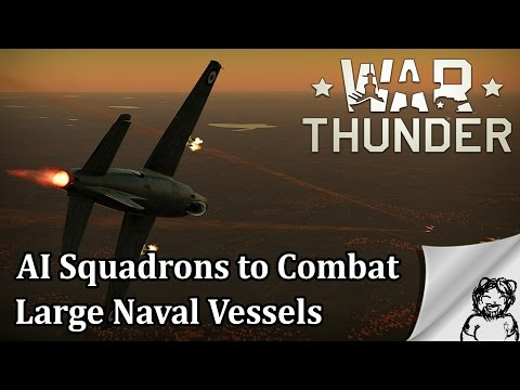 War Thunder - AI Squadrons to Combat Large Naval Vessels