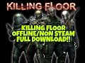 Killing Floor v1064 OFFLINE + NON STEAM 2018 (DOWNLOAD + GAMEPLAY)!!