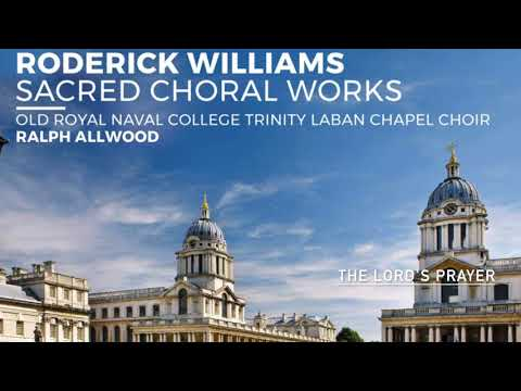 The Lord's Prayer - Roderick Williams - Old Royal Naval College Trinity Laban Chapel Choir