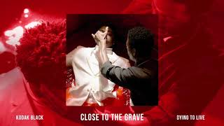 Kodak Black - Close To The Grave [Official Audio] Video