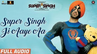 Super Singh Ji Aaye Aa – Full Audio |  Super Singh | Diljit Dosanjh & Sonam Bajwa | Jatinder Shah