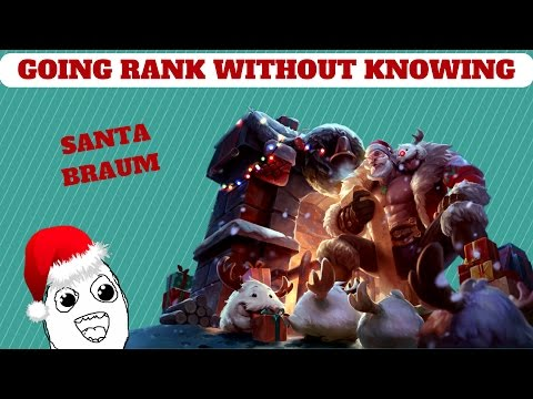 SANTA BRAUM: GOING RANK WITHOUT KNOWING! (LOL MONTAGE)