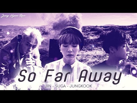「Lyrics」 So Far Away - BTS SUGA, Jin & Jungkook