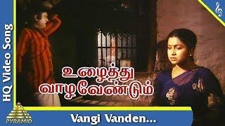 Vangi Vandhen Song  Uzhaithu Vazha Vendum Tamil Movie Songs   Vijayakanth   Radhika   Pyramid Music