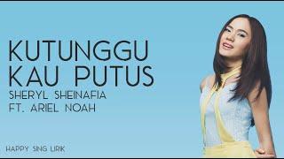 Sheryl Sheinafia ft.Ariel Noah - Kutunggu Kau Putus (Lirik)