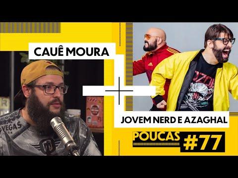 CAUÊ MOURA + JOVEM NERD E AZAGHAL (@Jovem Nerd) | POUCAS #77 | S02 EP43