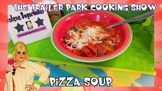 Pepperoni Pizza Soup : The Trailer Park Cooking Show