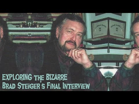BRAD STEIGER'S FINAL INTERVIEW! PIONEERING UFOLOGST AND PSI RESEARCHER