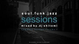 soul.funk.jazz sessions | new york edition vol. 1 | mixed by dj shitomi
