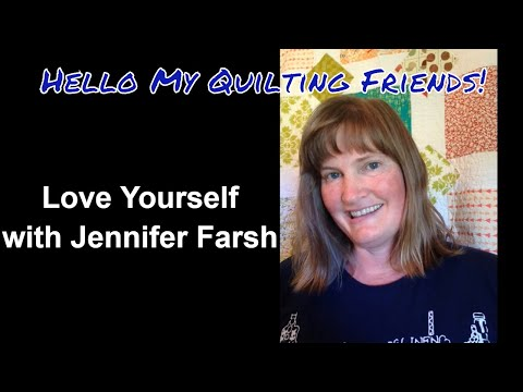 Love Yourself Quilting Affirmations with Jennifer Farsh, Podcast Episode #28