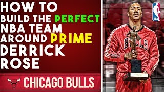 How To Build The Perfect NBA Team Around Prime Derrick Rose